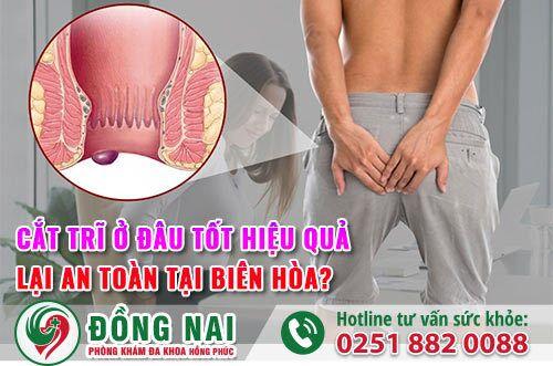 Cắt trĩ ở đâu tốt hiệu quả lại an toàn tại Biên Hòa?